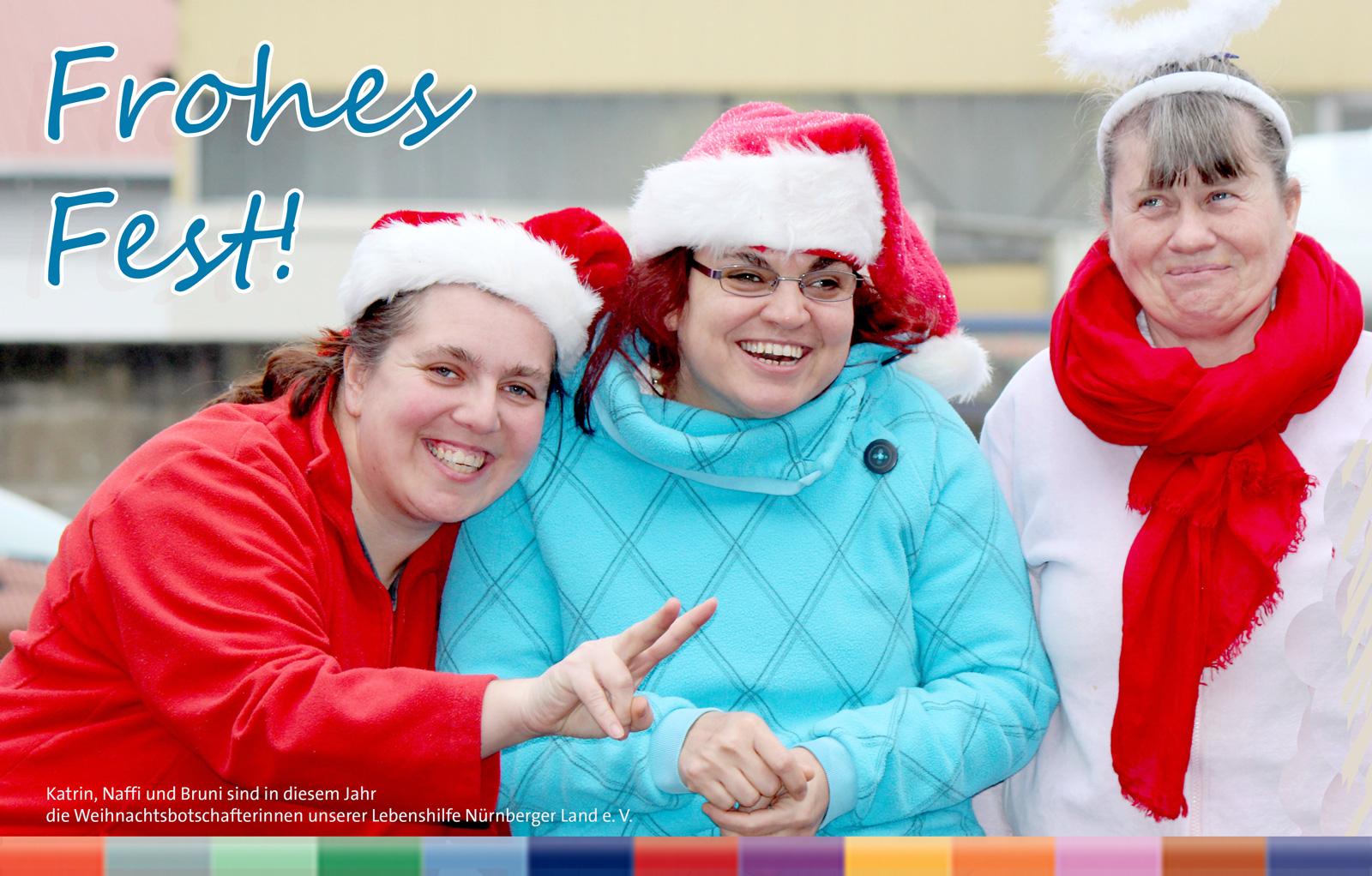 Unsere Weihnachtsbotschafterinnen Katrin, Nafiye und Bruni, Moritzberg-Werkstätten, wünschen im Namen der Lebenshilfe Nürnberger Land-Familie, allen schöne Festtage und einen guten Rutsch!